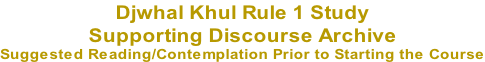 Djwhal Khul Rule 1 Study  Supporting Discourse Archive  Suggested Reading/Contemplation Prior to Starting the Course