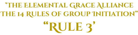 "'The Elemental Grace Alliance The 14 Rules of group Initiation"" ""Rule 3'"