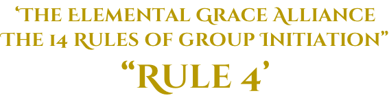 "'The Elemental Grace Alliance The 14 Rules of group Initiation"" ""Rule 4'"