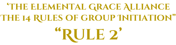 "'The Elemental Grace Alliance The 14 Rules of group Initiation"" ""Rule 2'"